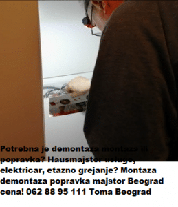 Montaza demontaza popravka majstor Beograd cena
